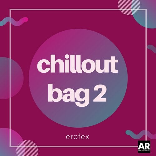 Erofex - Chillout Bag 2 - Audioreaktor Bolivia